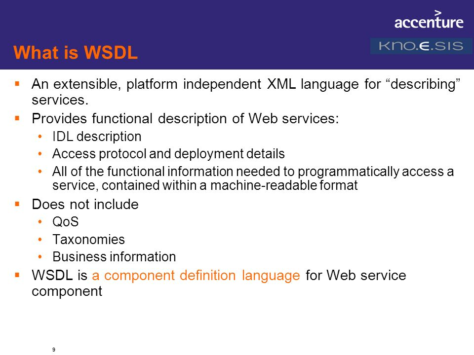 What is WSDL An extensible, platform independent XML language for describing services. Provides functional description of Web services: