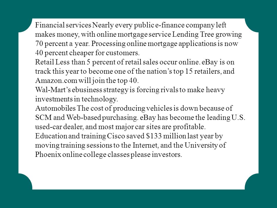 Financial services Nearly every public e-finance company left makes money, with online mortgage service Lending Tree growing 70 percent a year. Processing online mortgage applications is now 40 percent cheaper for customers.