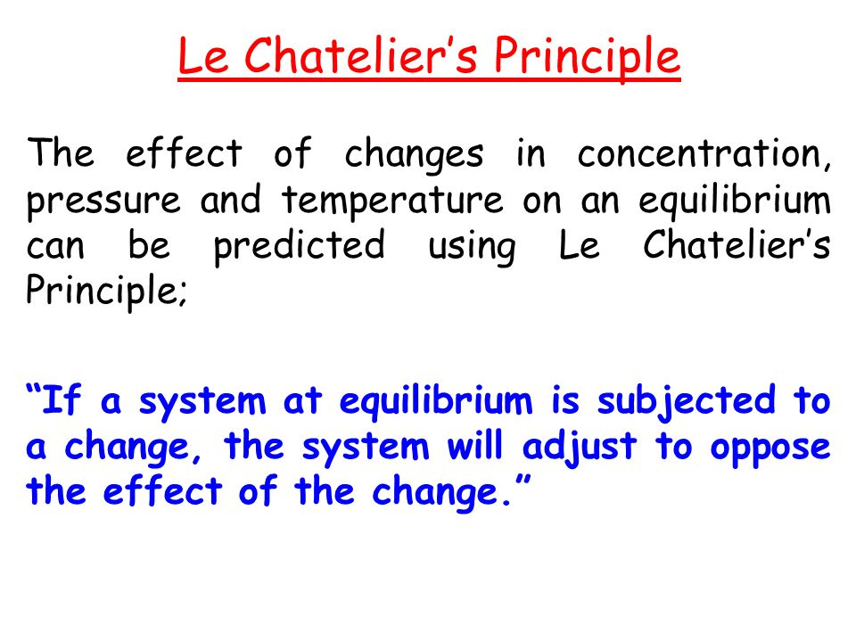 le chatelier's principle 1 le châtelier's principle introduction le châtelier's principle states that when stress is placed on a system in equilibrium, the system will react to relieve.