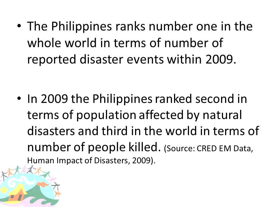 The Philippines ranks number one in the whole world in terms of number of reported disaster events within 2009.