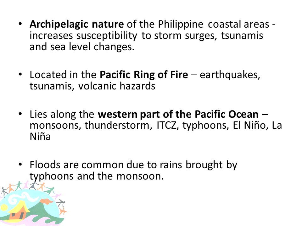 Archipelagic nature of the Philippine coastal areas - increases susceptibility to storm surges, tsunamis and sea level changes.