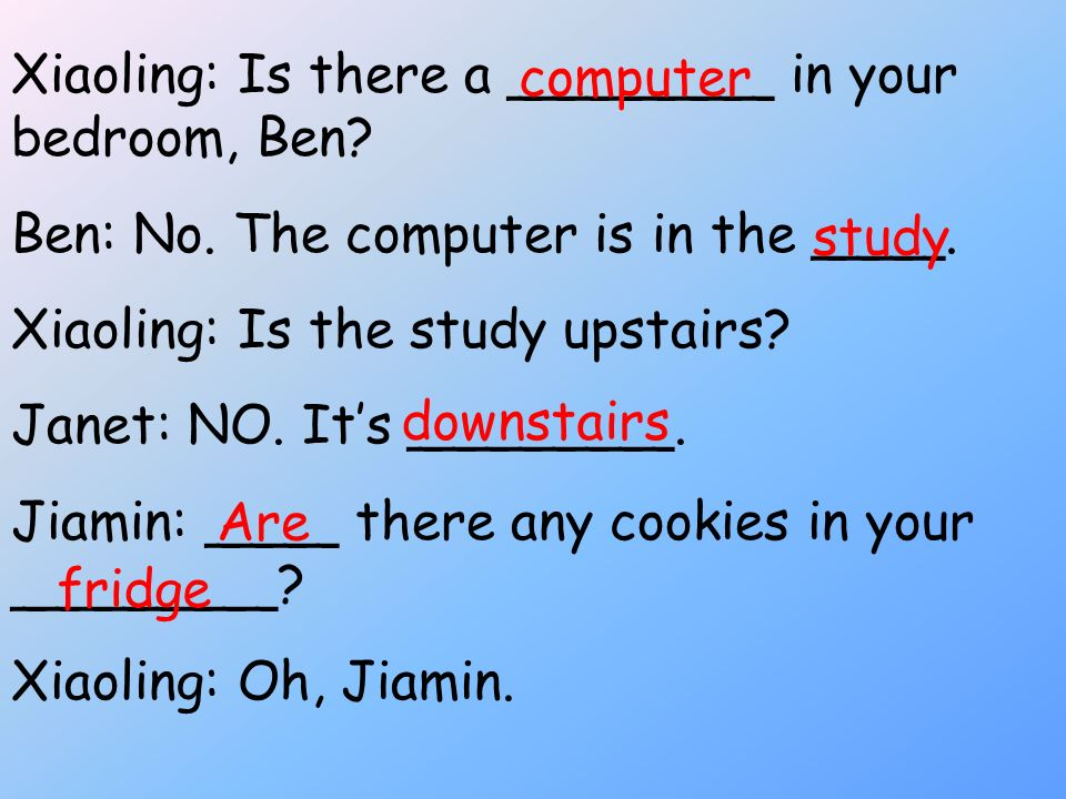 Xiaoling: Is there a ________ in your bedroom, Ben