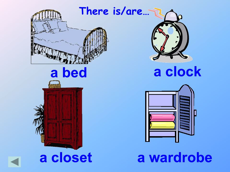 There is/are… a bed a clock a closet a wardrobe