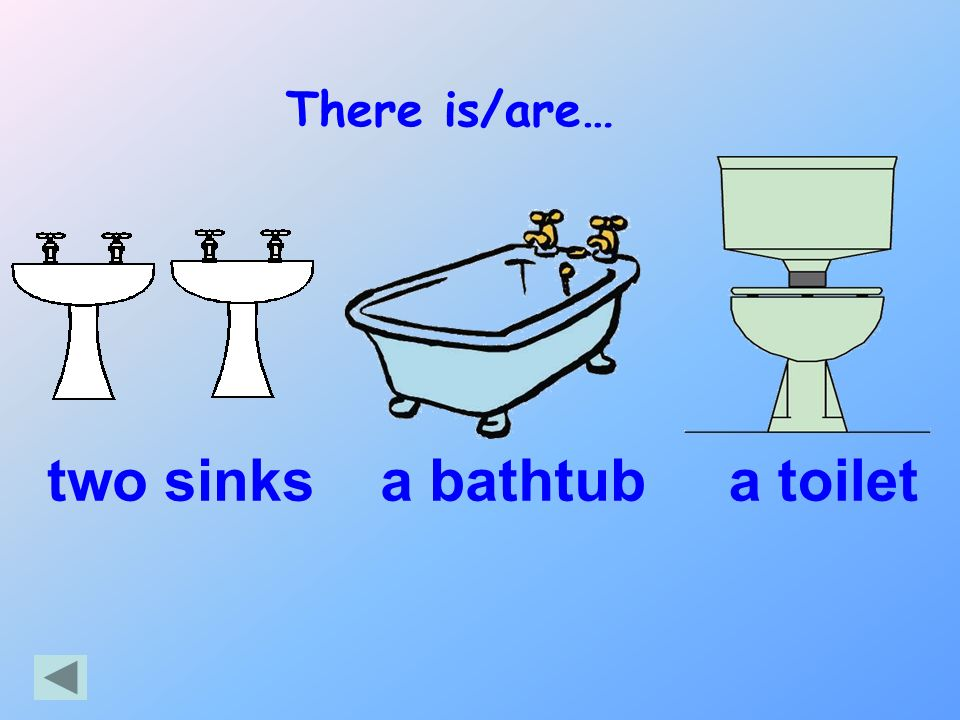 There is/are… two sinks a bathtub a toilet