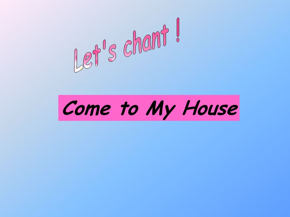Let s chant ! Come to My House