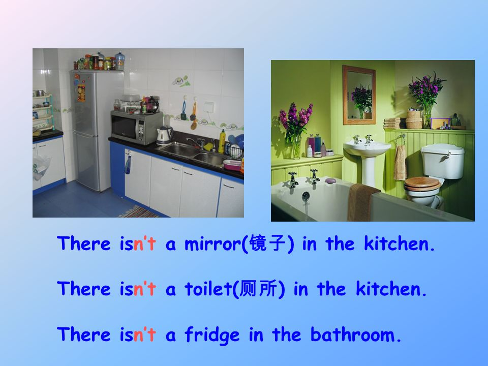 There isn't a mirror(镜子) in the kitchen.
