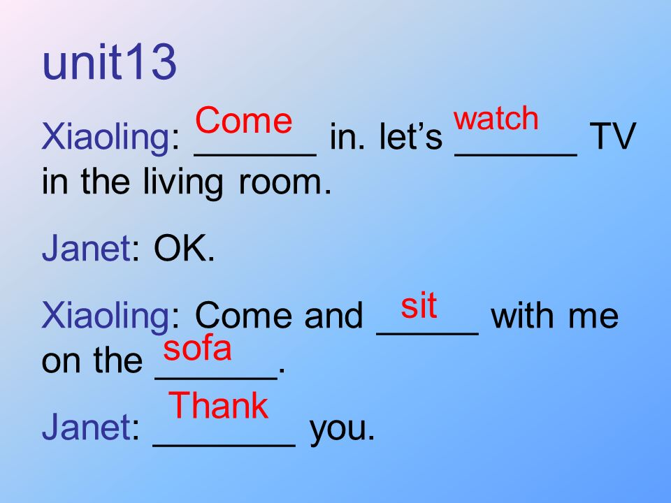 unit13 Xiaoling: ______ in. let's ______ TV in the living room. Come