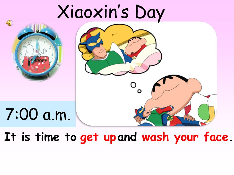 Xiaoxin's Day 7:00 a.m. It is time to get up and wash your face.