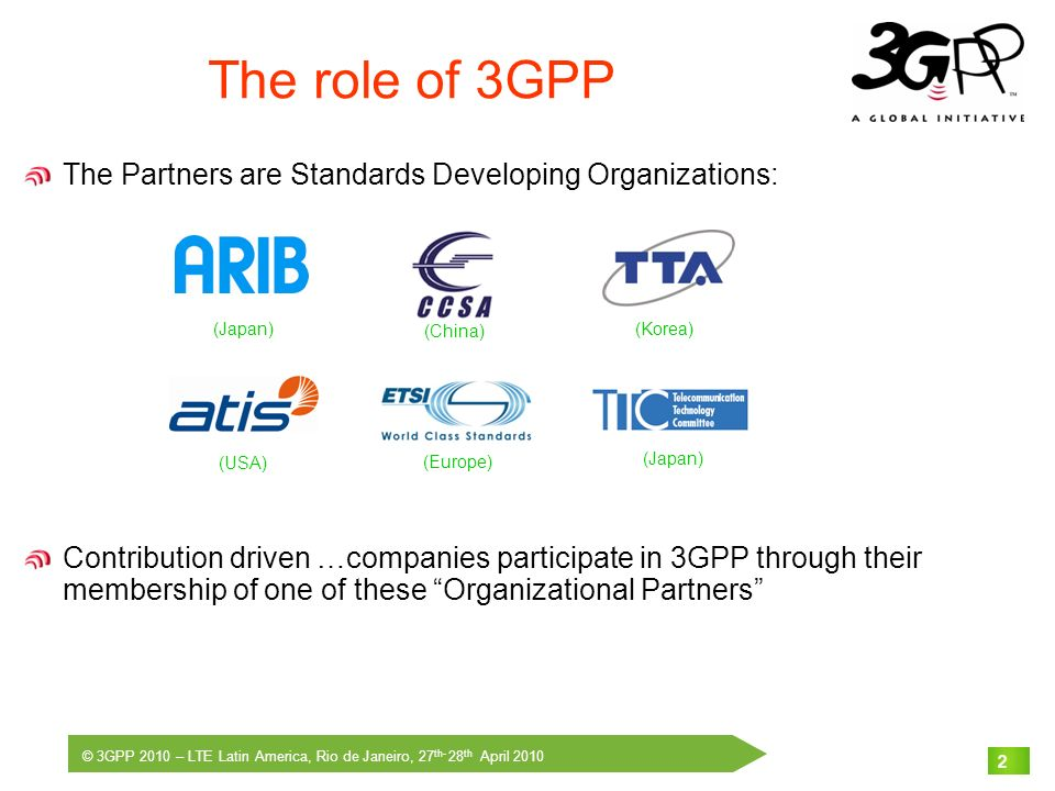 The role of 3GPP The Partners are Standards Developing Organizations: