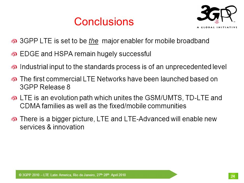 Conclusions3GPP LTE is set to be the major enabler for mobile broadband. EDGE and HSPA remain hugely successful.