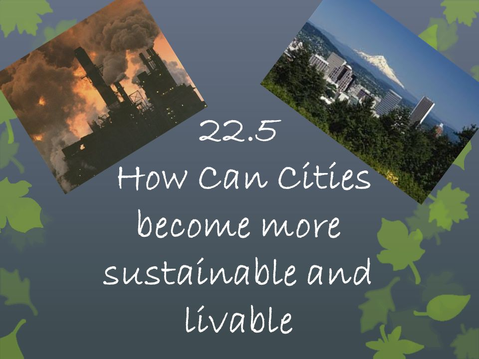 22.5 How Can Cities become more sustainable and livable