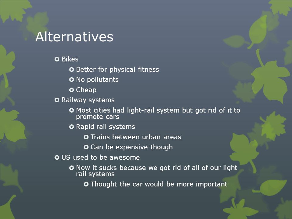 Alternatives Bikes Better for physical fitness No pollutants Cheap