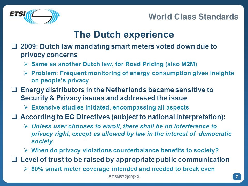 The Dutch experience 2009: Dutch law mandating smart meters voted down due to privacy concerns.