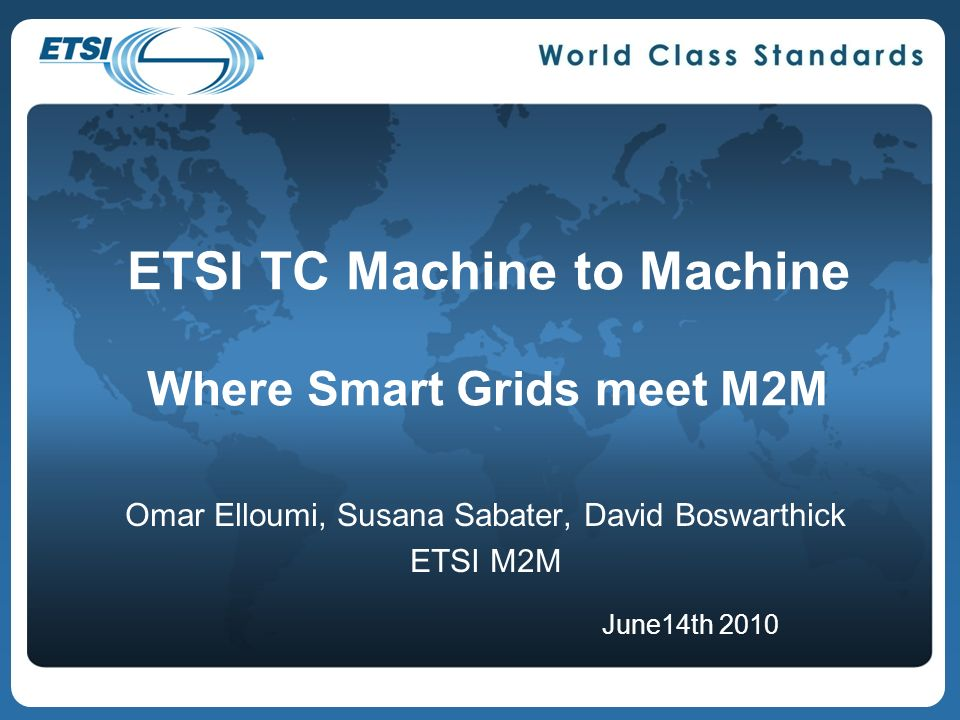 ETSI TC Machine to Machine Where Smart Grids meet M2M