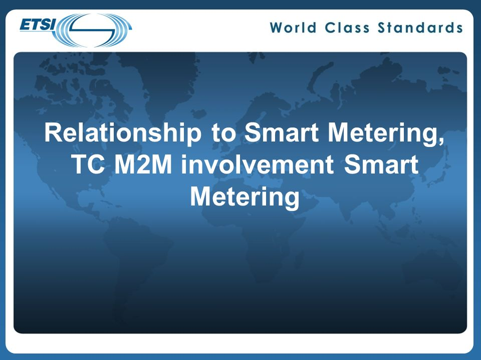 Relationship to Smart Metering, TC M2M involvement Smart Metering