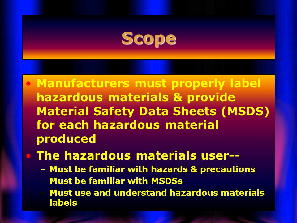 Scope Manufacturers must properly label hazardous materials & provide Material Safety Data Sheets (MSDS) for each hazardous material produced.