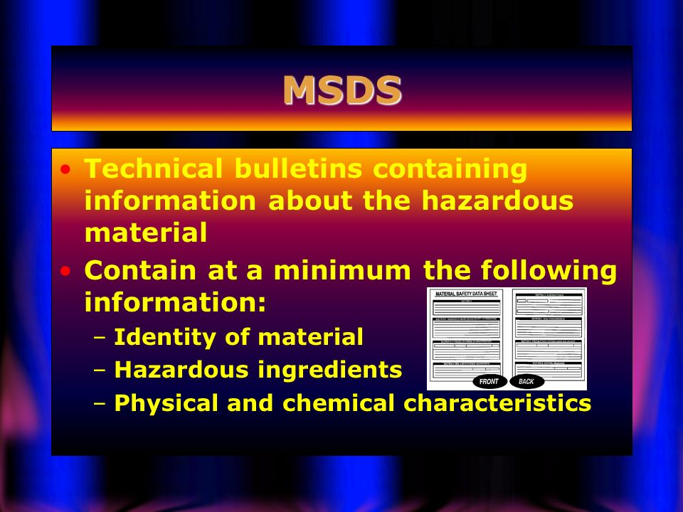MSDS Technical bulletins containing information about the hazardous material. Contain at a minimum the following information: