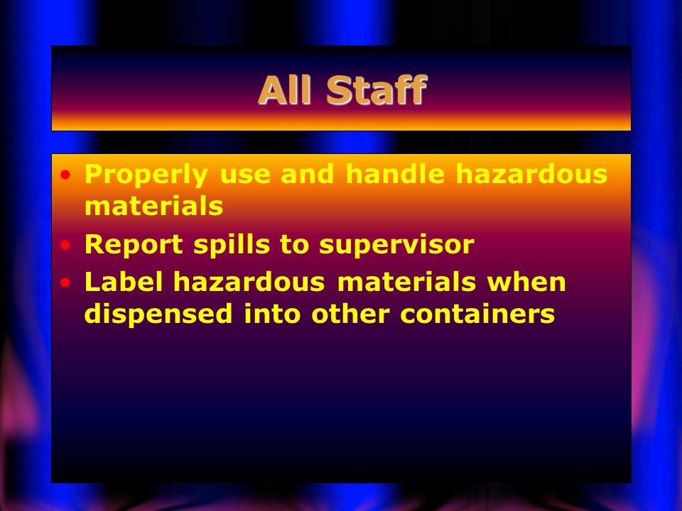 All Staff Properly use and handle hazardous materials