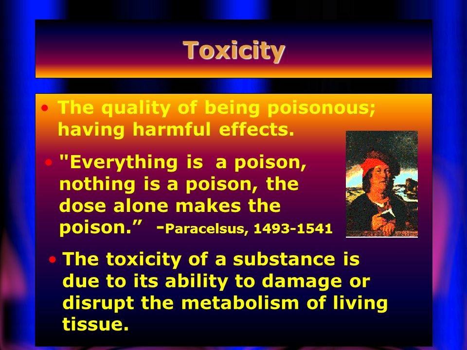 Toxicity The quality of being poisonous; having harmful effects.