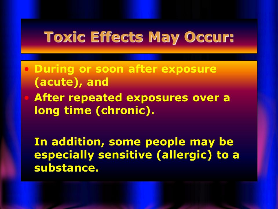 Toxic Effects May Occur: