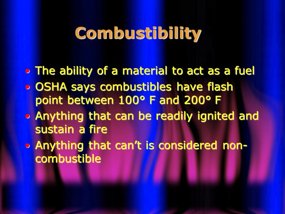 Combustibility The ability of a material to act as a fuel