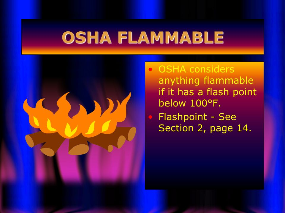 OSHA FLAMMABLE OSHA considers anything flammable if it has a flash point below 100°F.
