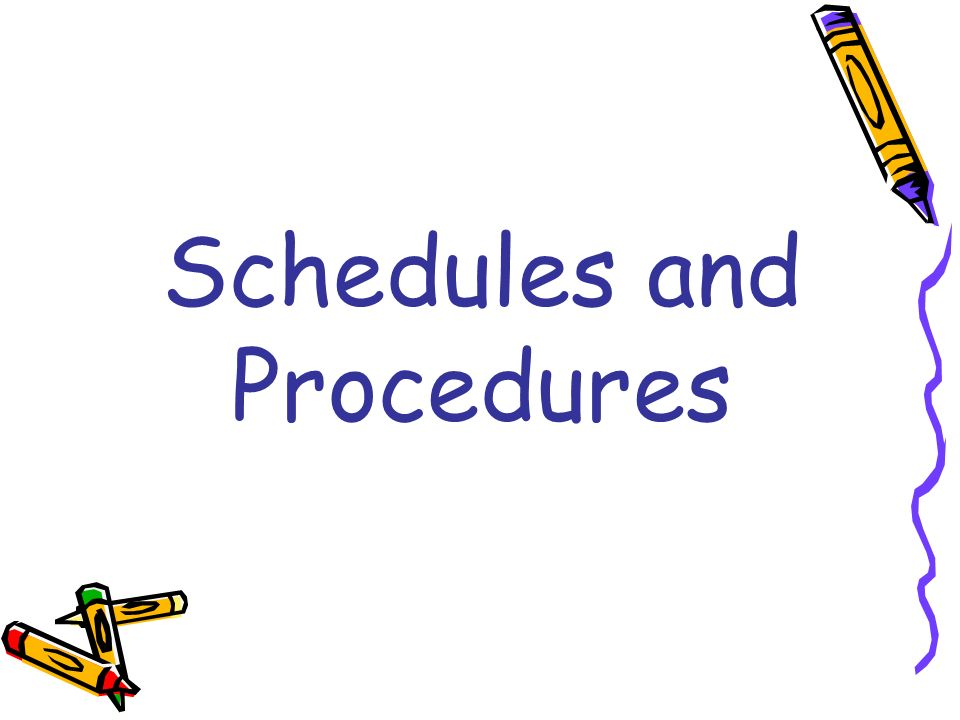 Schedules and Procedures