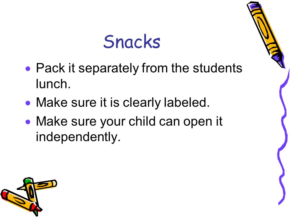Snacks Pack it separately from the students lunch.
