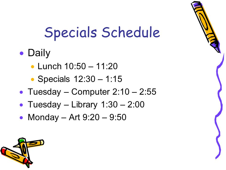 Specials Schedule Daily Lunch 10:50 – 11:20 Specials 12:30 – 1:15