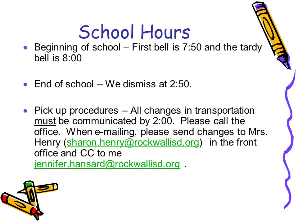 School Hours Beginning of school – First bell is 7:50 and the tardy bell is 8:00. End of school – We dismiss at 2:50.