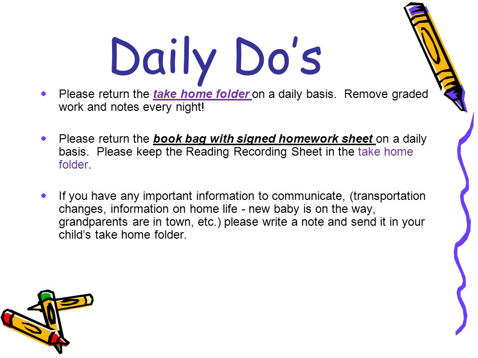 Daily Do's Please return the take home folder on a daily basis. Remove graded work and notes every night!
