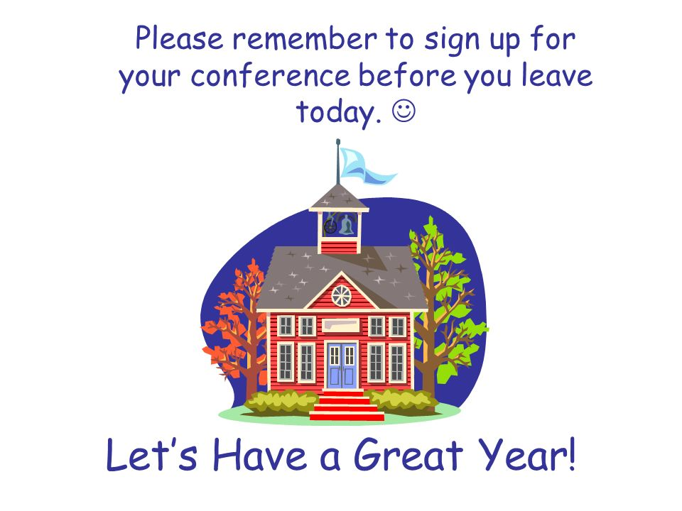 Please remember to sign up for your conference before you leave today