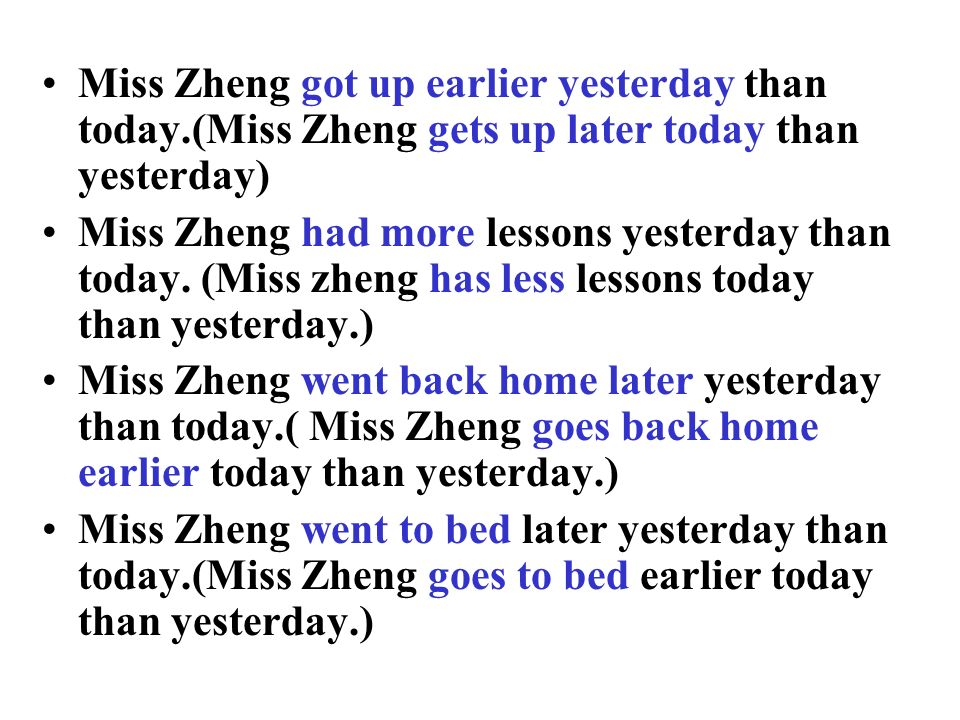 Miss Zheng got up earlier yesterday than today