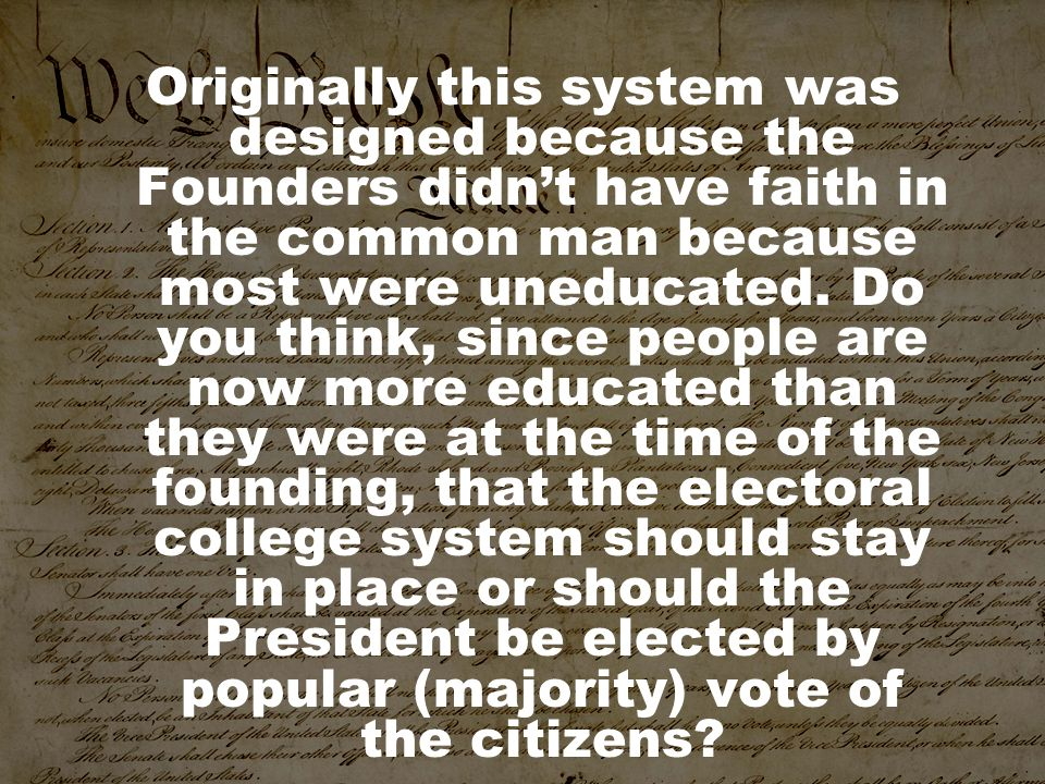 Originally this system was designed because the Founders didn't have faith in the common man because most were uneducated.