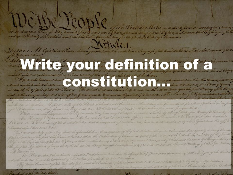 Write your definition of a constitution…