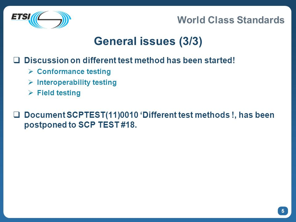 General issues (3/3) Discussion on different test method has been started! Conformance testing. Interoperability testing.