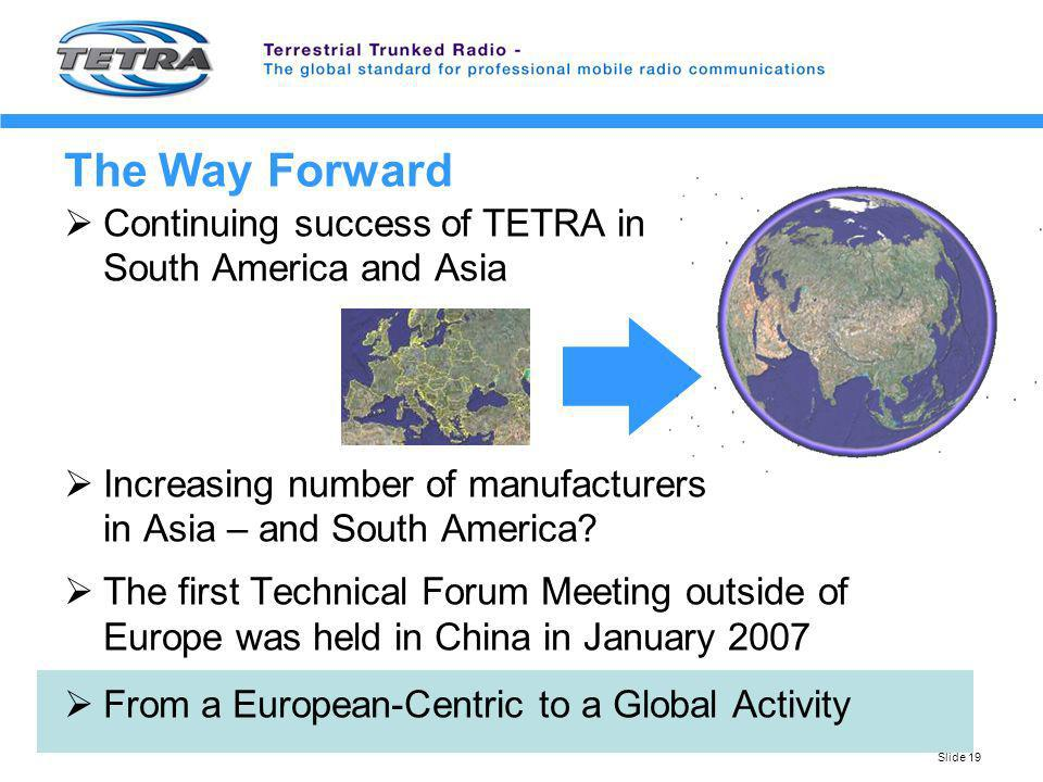 The Way Forward Continuing success of TETRA in South America and Asia