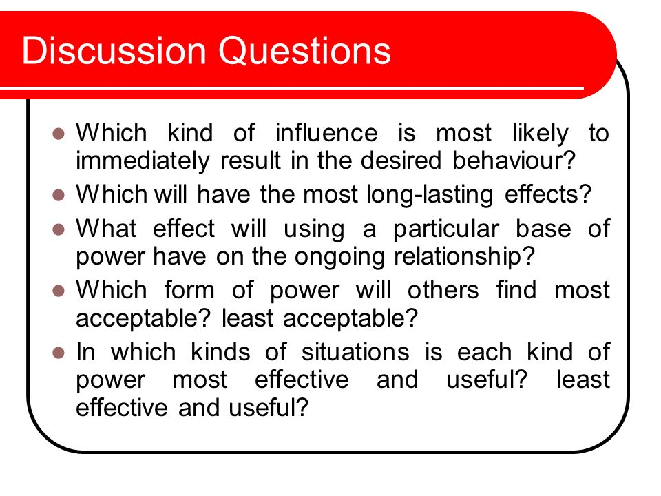 Discussion Questions Which kind of influence is most likely to immediately result in the desired behaviour