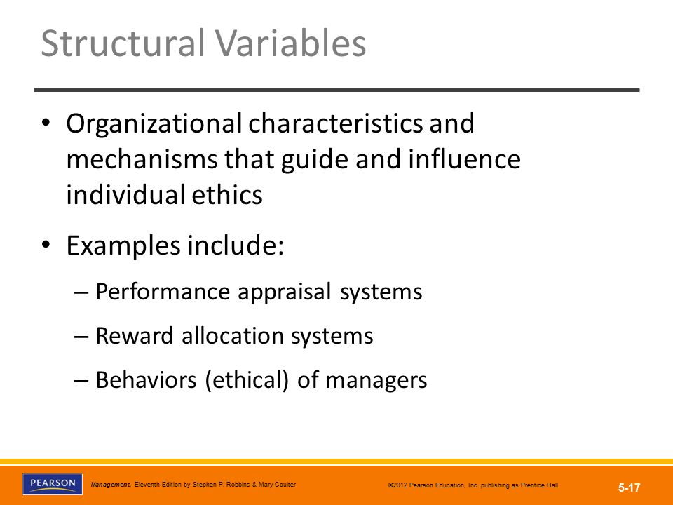 Structural Variables Organizational characteristics and mechanisms that guide and influence individual ethics.