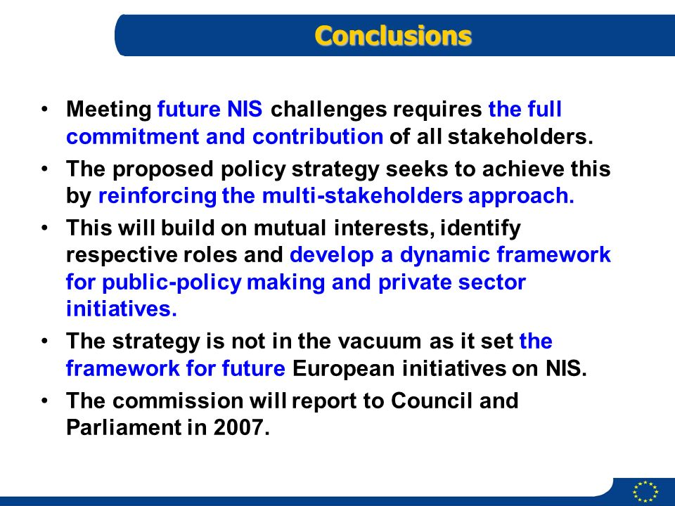 Conclusions Meeting future NIS challenges requires the full commitment and contribution of all stakeholders.