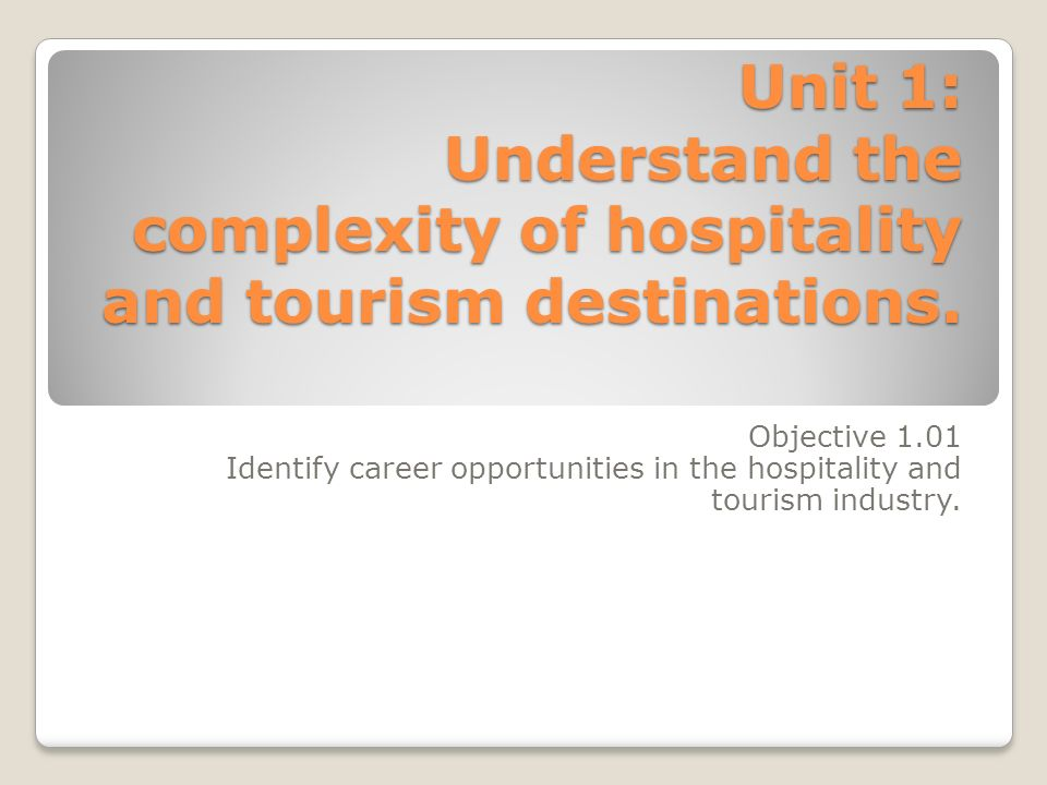 Unit 1: Understand the complexity of hospitality and tourism destinations.