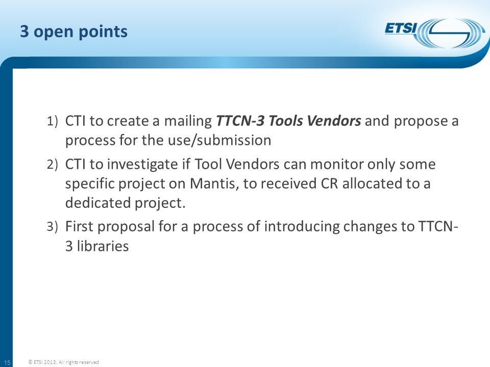 3 open pointsCTI to create a mailing TTCN-3 Tools Vendors and propose a process for the use/submission.