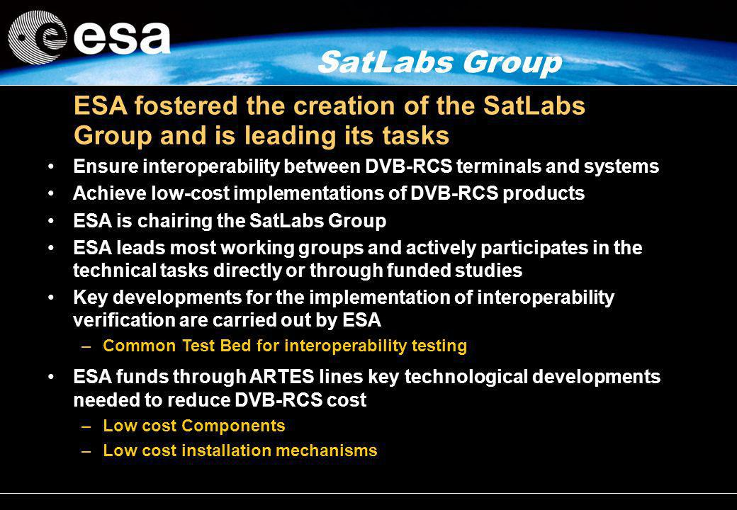 SatLabs Group ESA fostered the creation of the SatLabs Group and is leading its tasks. Ensure interoperability between DVB-RCS terminals and systems.