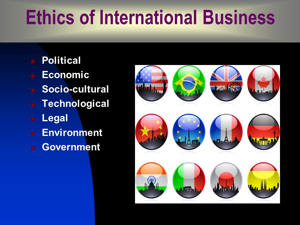 ethics in international business The institute of business ethics (  ) defines business ethics  and particularly in the context of international business and management,.