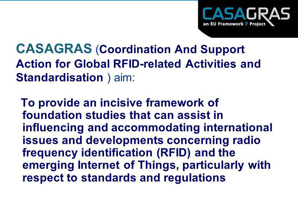 CASAGRAS (Coordination And Support Action for Global RFID-related Activities and Standardisation ) aim: