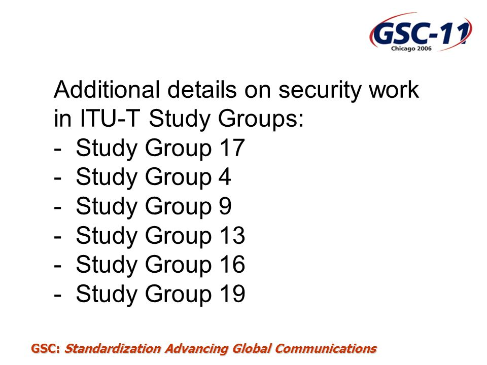 Additional details on security work in ITU-T Study Groups: - Study Group 17 - Study Group 4 - Study Group 9 - Study Group 13 - Study Group 16 - Study Group 19