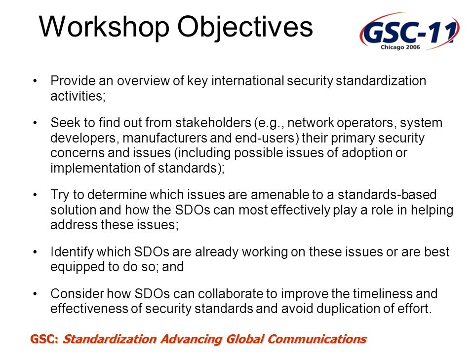 Workshop Objectives Provide an overview of key international security standardization activities;