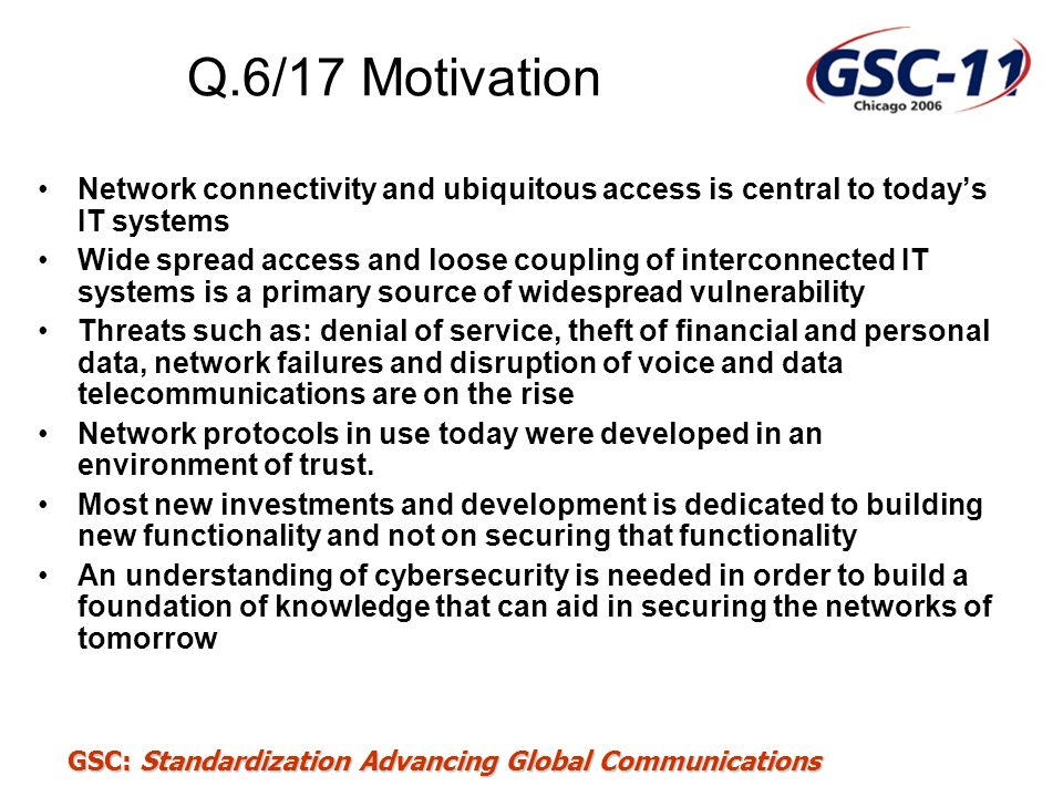 Q.6/17 Motivation Network connectivity and ubiquitous access is central to today's IT systems.