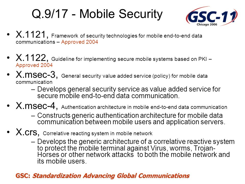 Q.9/17 - Mobile Security X.1121, Framework of security technologies for mobile end-to-end data communications – Approved 2004.