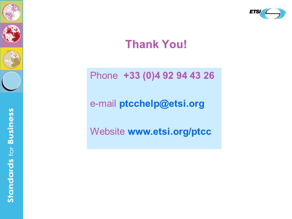 Thank You! Phone +33 (0)4 92 94 43 26 e-mail ptcchelp@etsi.org